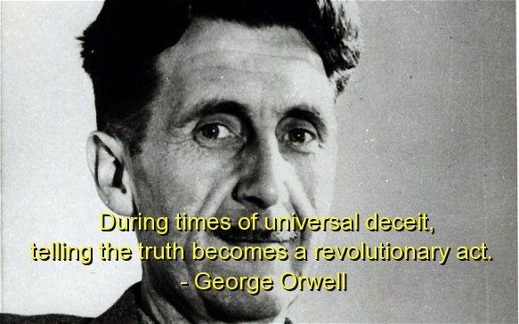 during-times-of-universal-deceit-telling-the-truth-becomes-a-revolutionary-act-george-orwell