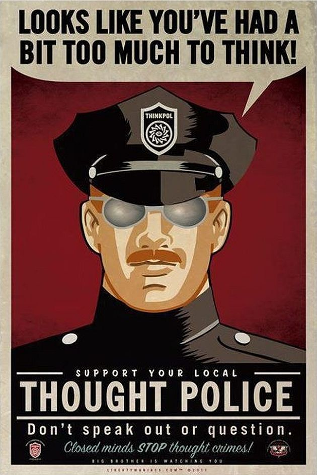 looks-like-youve-had-a-bit-too-much-to-think-support-your-local-thought-police-dont-speak-out-or-question-closed-minds-stop-thought-crimes